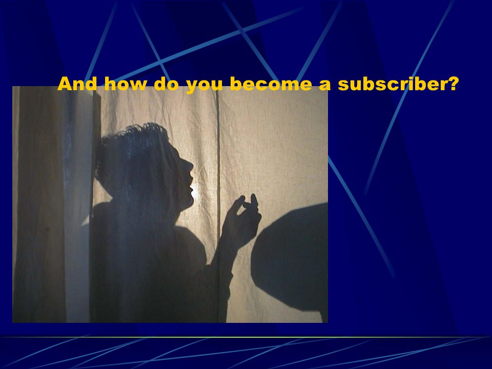 And how do you become a subscriber