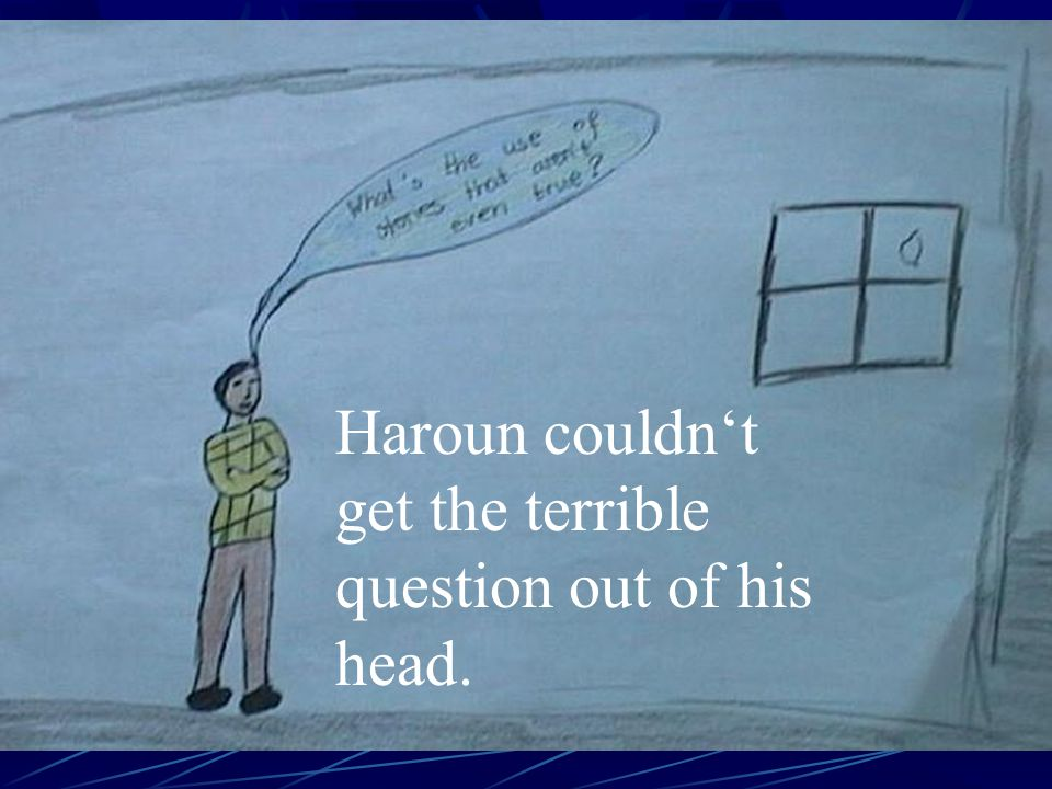Haroun couldn't get the terrible question out of his head.