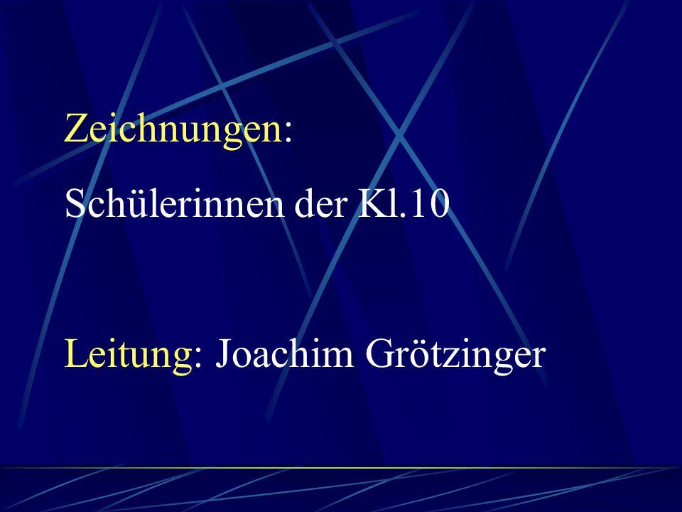 Zeichnungen: Schülerinnen der Kl.10 Leitung: Joachim Grötzinger