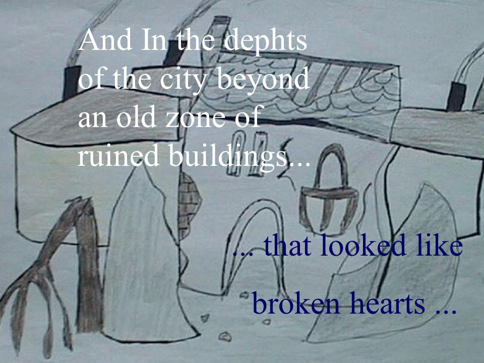 And In the dephts of the city beyond an old zone of ruined buildings...