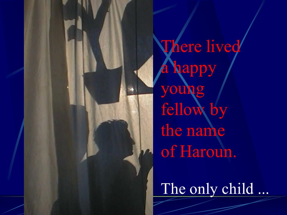 There lived a happy young fellow by the name of Haroun.