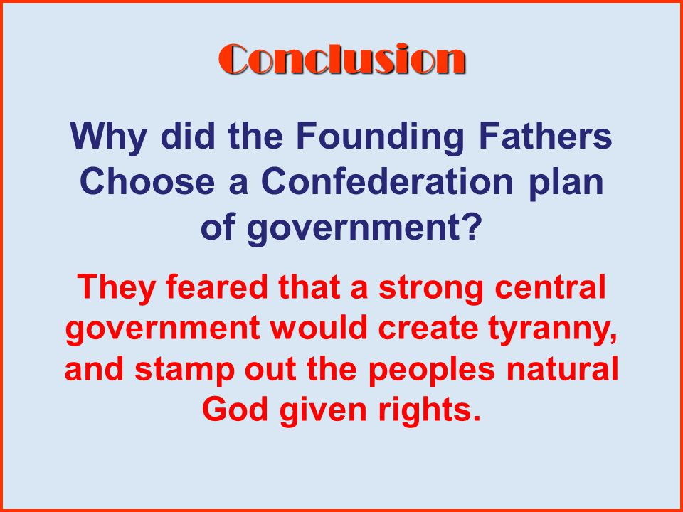 Conclusion Why did the Founding Fathers Choose a Confederation plan of government