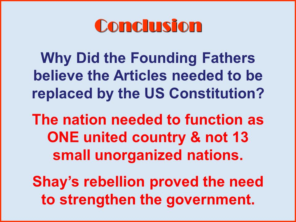 Shay's rebellion proved the need to strengthen the government.