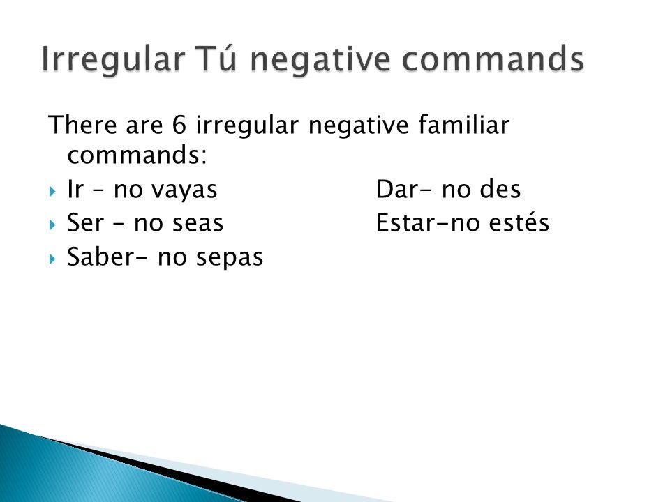 Irregular Tú negative commands