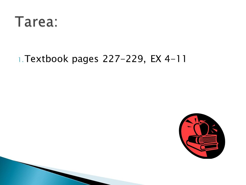 Tarea: Textbook pages 227-229, EX 4-11