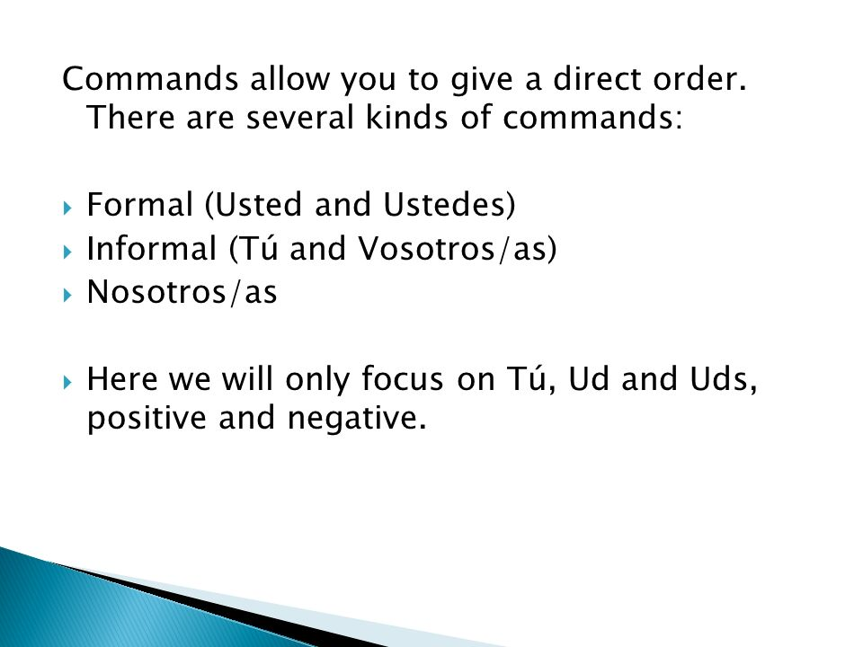 Commands allow you to give a direct order