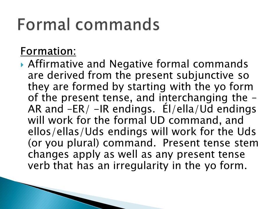 Formal commands Formation: