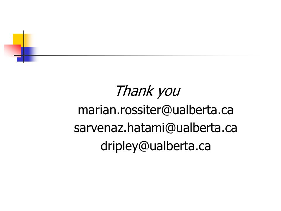 Thank you marian.rossiter@ualberta.ca sarvenaz.hatami@ualberta.ca