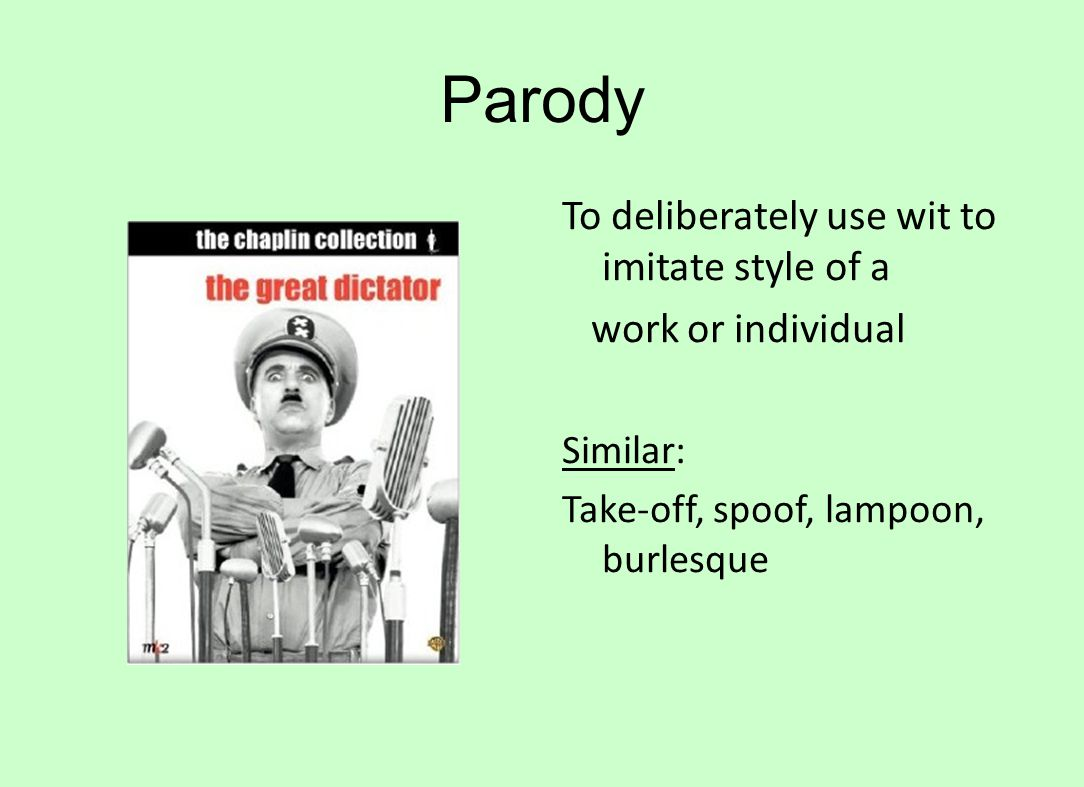 Parody To deliberately use wit to imitate style of a