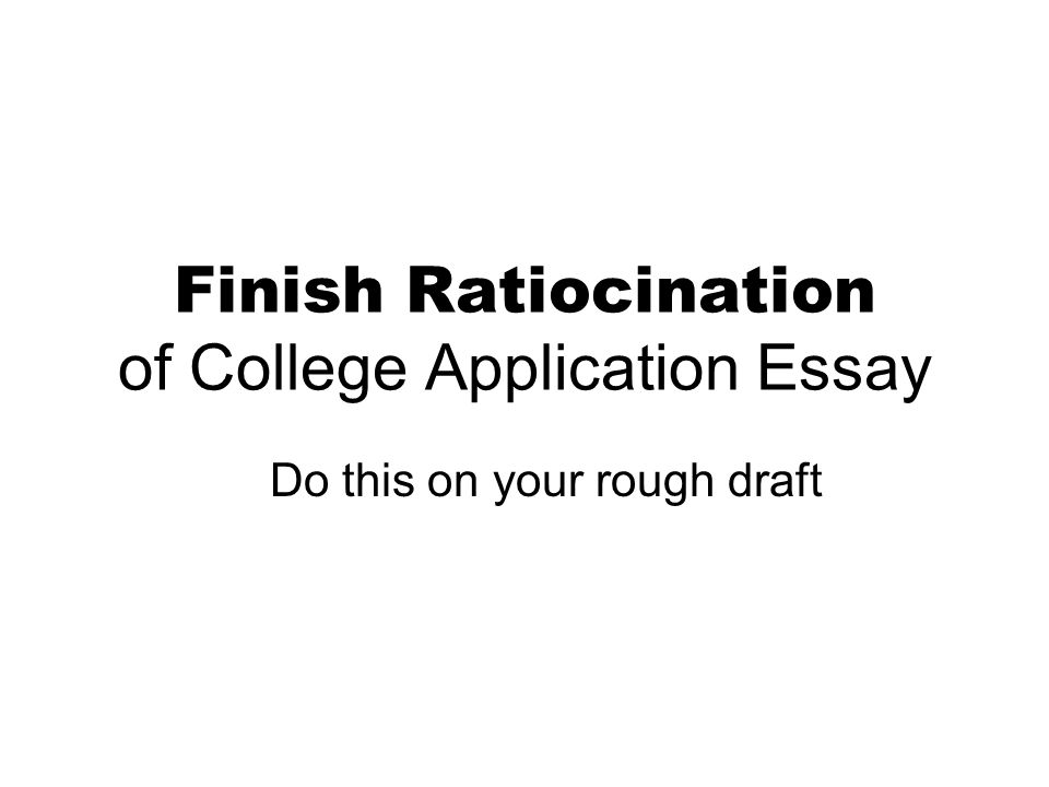 Finish Ratiocination of College Application Essay