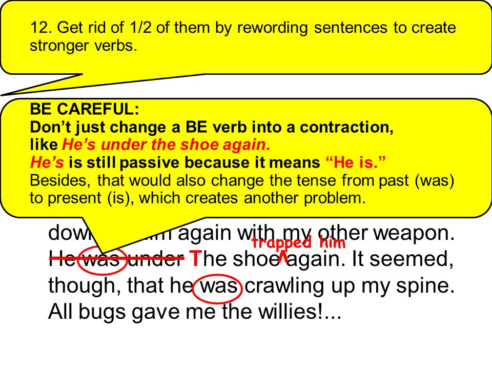 12. Get rid of 1/2 of them by rewording sentences to create stronger verbs.