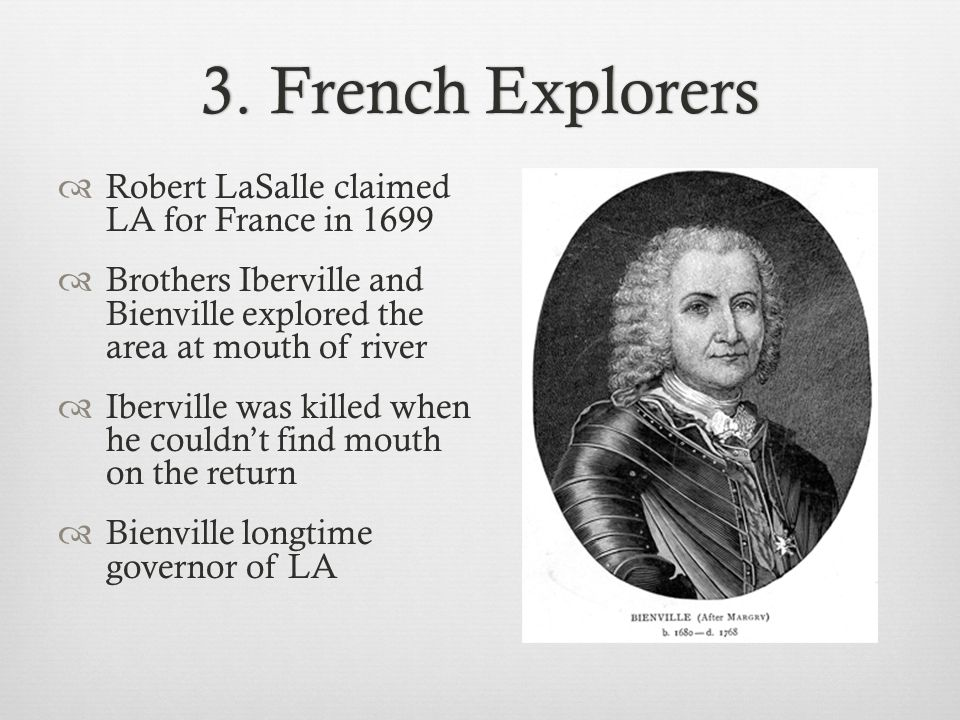 3. French Explorers Robert LaSalle claimed LA for France in 1699