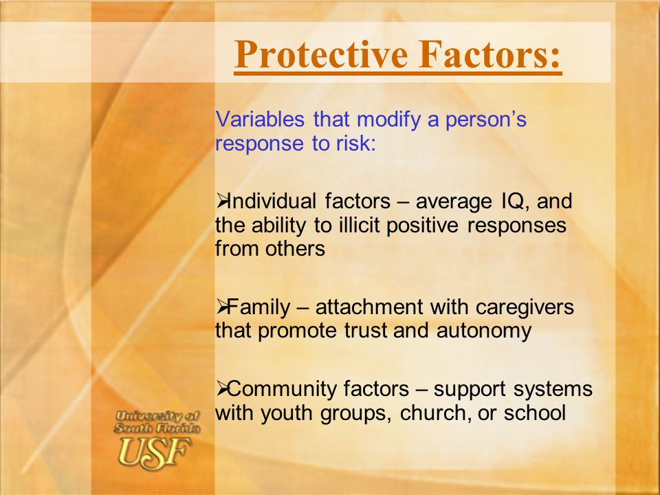 Protective Factors: Variables that modify a person's response to risk: