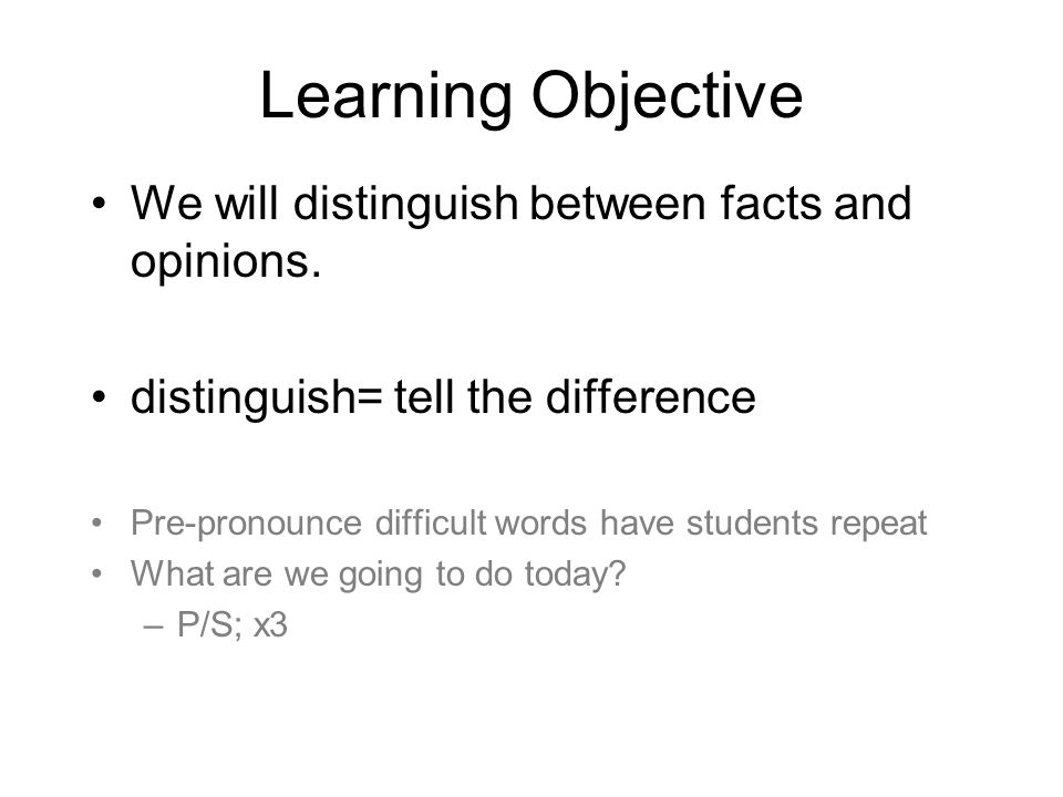 Learning Objective We will distinguish between facts and opinions.