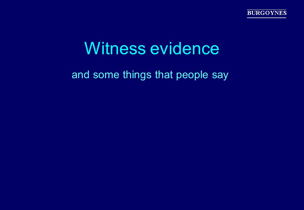 Witness evidence and some things that people say