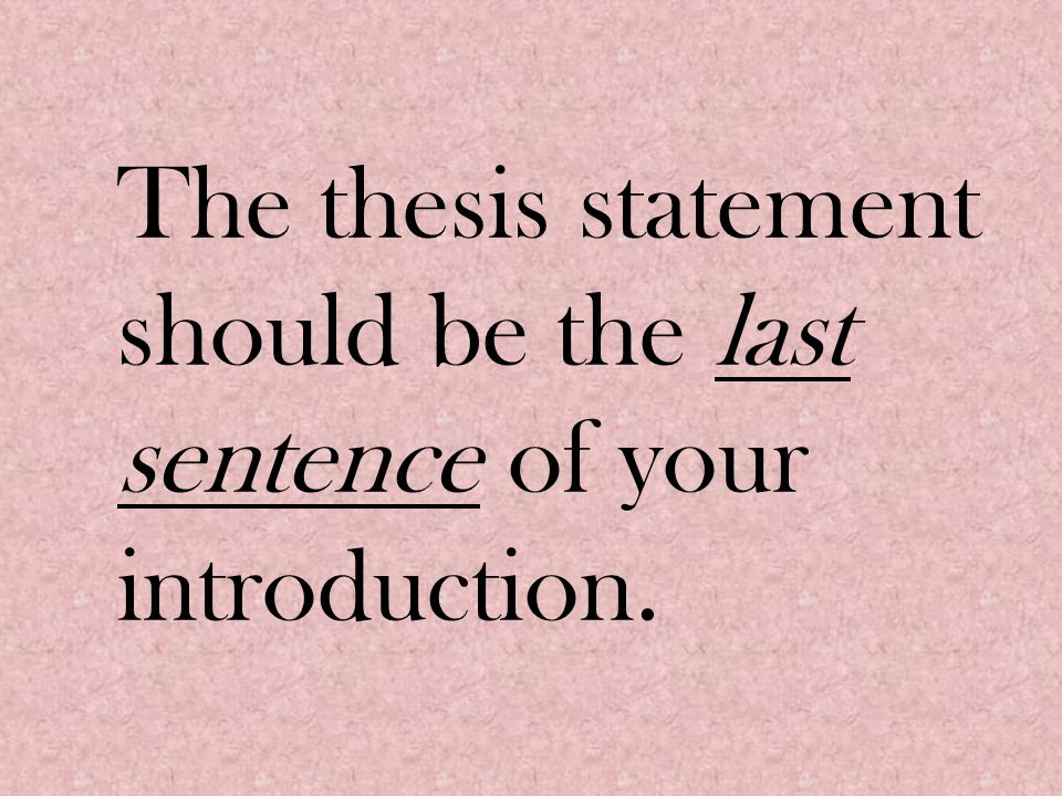 The thesis statement should be the last sentence of your introduction.