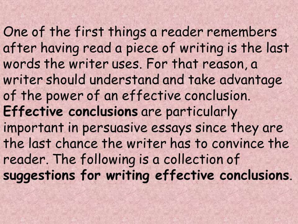 One of the first things a reader remembers after having read a piece of writing is the last words the writer uses.