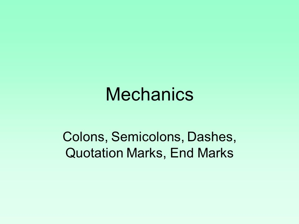 Colons, Semicolons, Dashes, Quotation Marks, End Marks