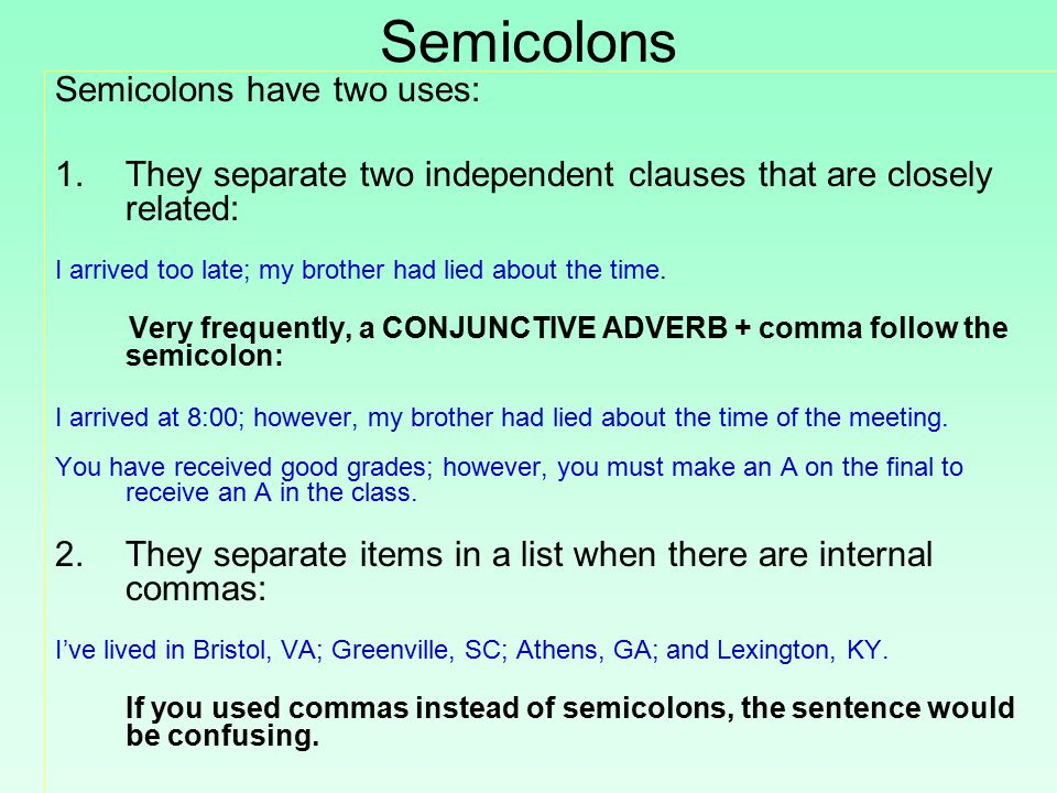 Semicolons Semicolons have two uses: