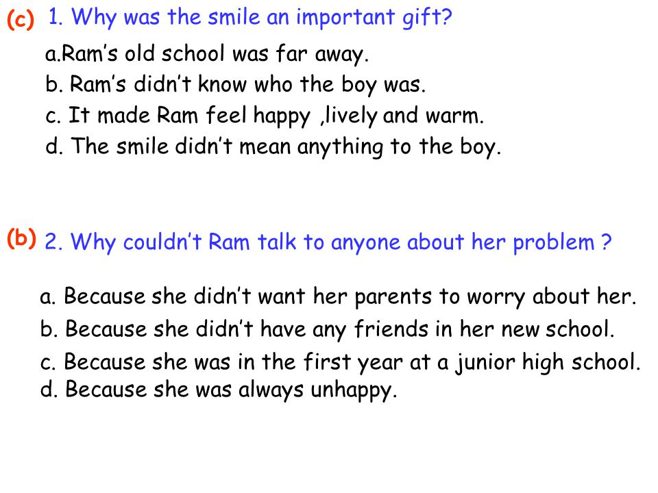 (c) 1. Why was the smile an important gift a.Ram's old school was far away. b. Ram's didn't know who the boy was.