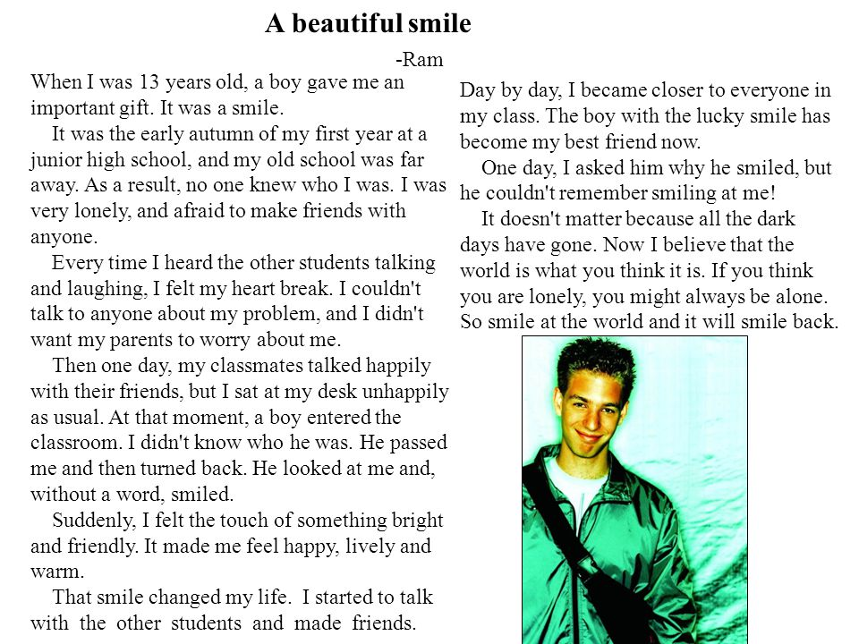 A beautiful smile -Ram. When I was 13 years old, a boy gave me an important gift. It was a smile.