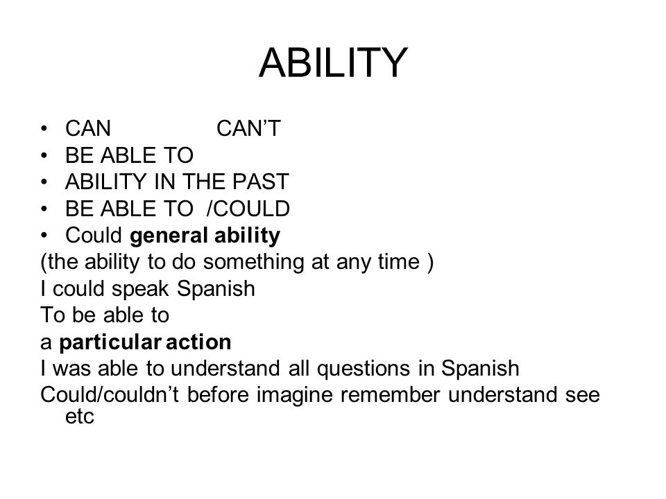 ABILITY CAN CAN'T BE ABLE TO ABILITY IN THE PAST BE ABLE TO /COULD