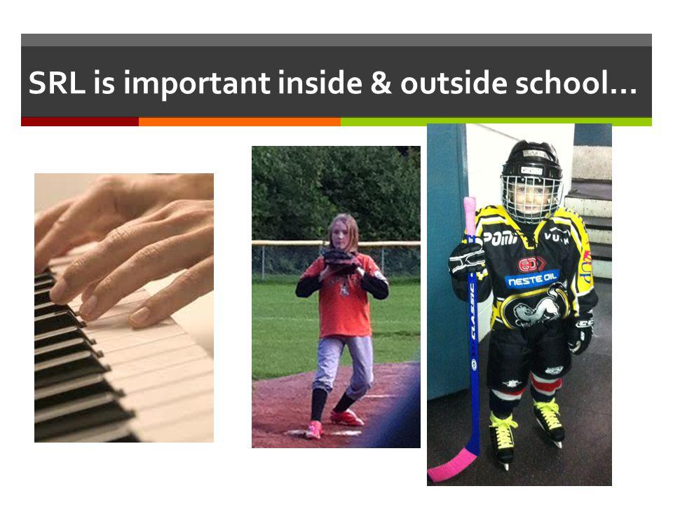 SRL is important inside & outside school…