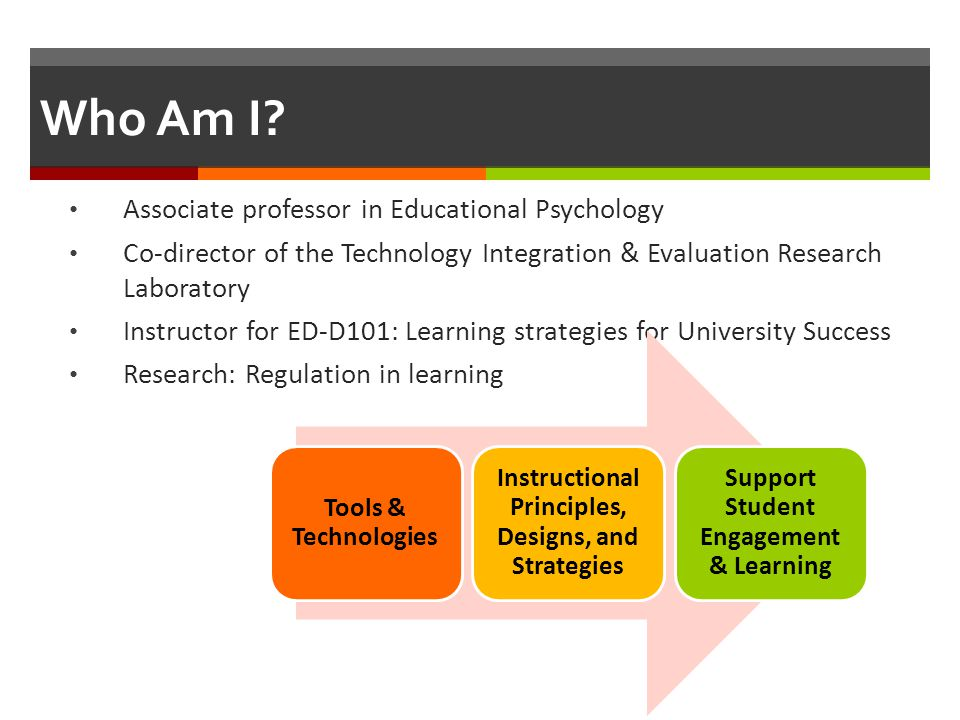 Who Am I Associate professor in Educational Psychology