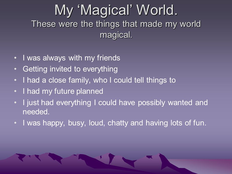 My 'Magical' World. These were the things that made my world magical.