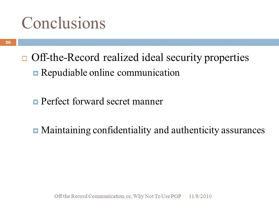 Conclusions Off-the-Record realized ideal security properties