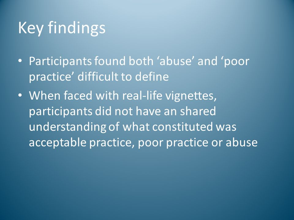 Key findings Participants found both 'abuse' and 'poor practice' difficult to define.