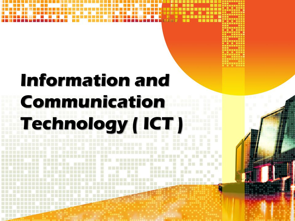 Information and Communication Technology ( ICT )