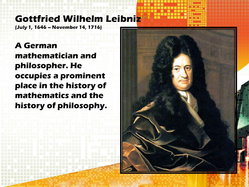 Gottfried Wilhelm Leibniz (July 1, 1646 – November 14, 1716)