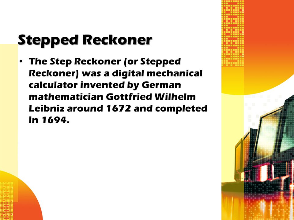 Stepped Reckoner