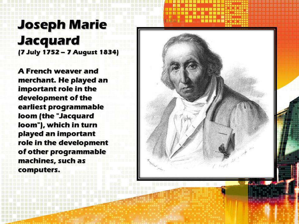 Joseph Marie Jacquard (7 July 1752 – 7 August 1834)