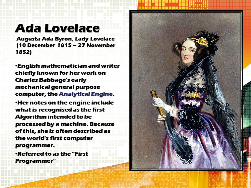 Ada Lovelace Augusta Ada Byron, Lady Lovelace (10 December 1815 – 27 November 1852)