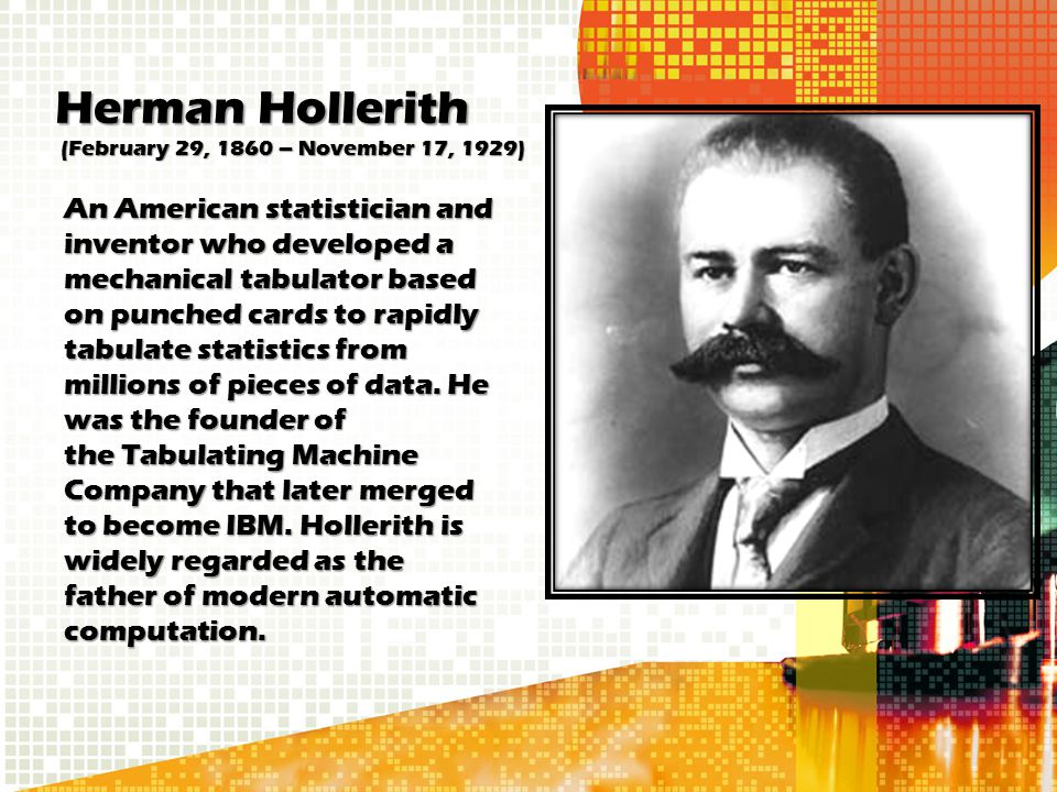 Herman Hollerith (February 29, 1860 – November 17, 1929)