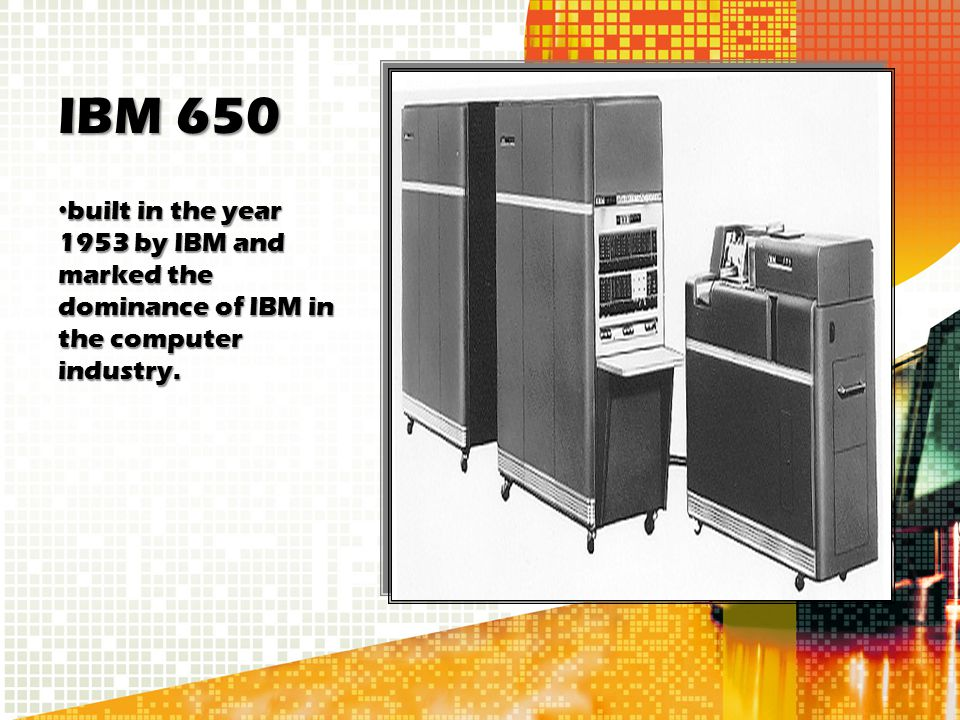 IBM 650 built in the year 1953 by IBM and marked the dominance of IBM in the computer industry.