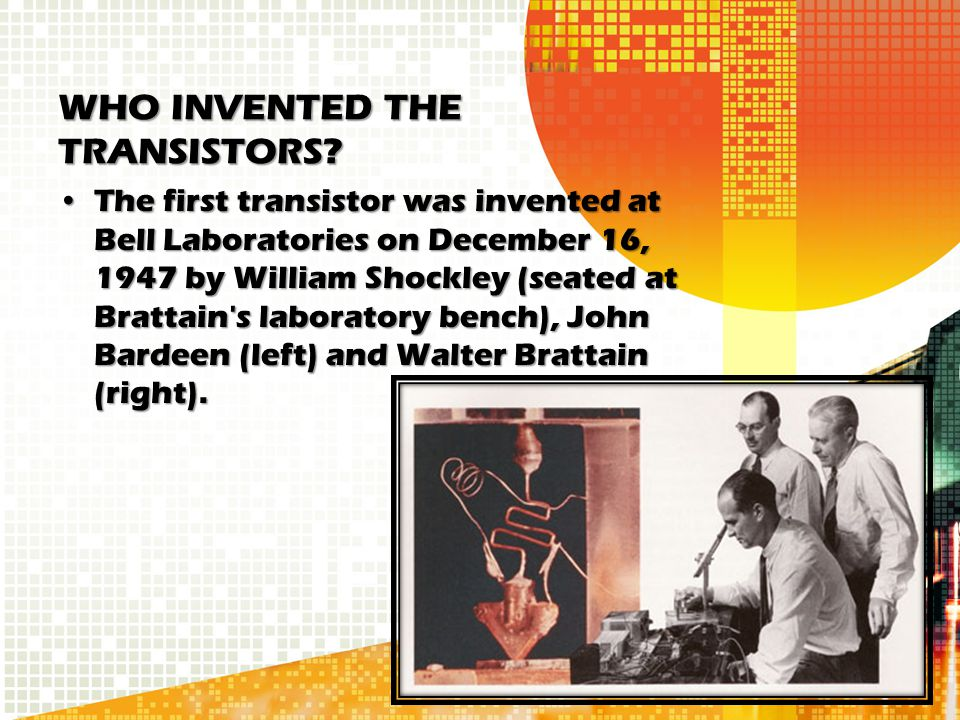 WHO INVENTED THE TRANSISTORS