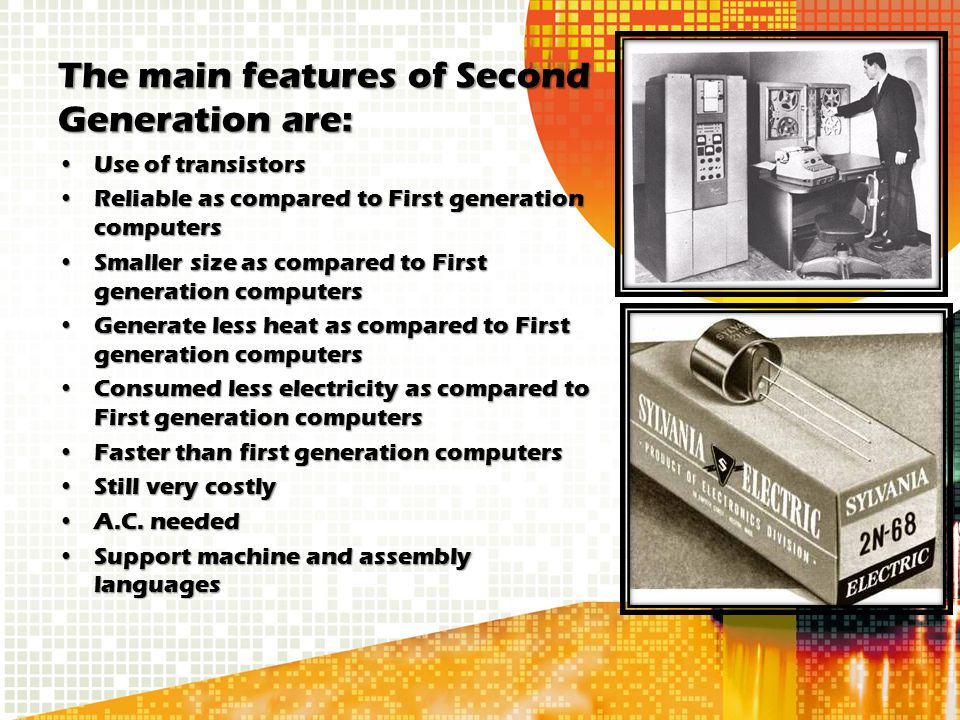 The main features of Second Generation are: