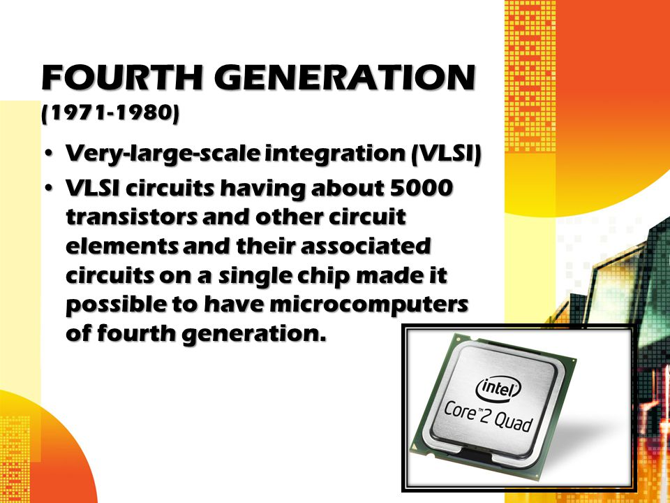 FOURTH GENERATION (1971-1980) Very-large-scale integration (VLSI)