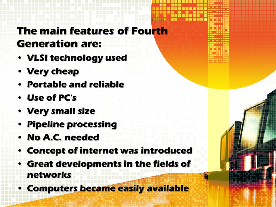 The main features of Fourth Generation are: