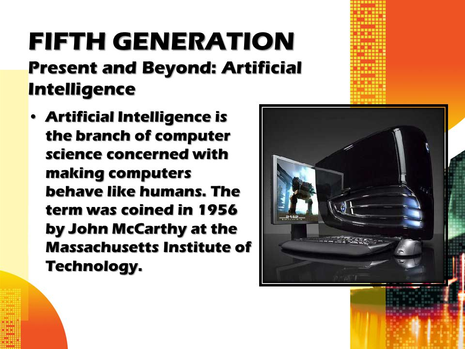FIFTH GENERATION Present and Beyond: Artificial Intelligence