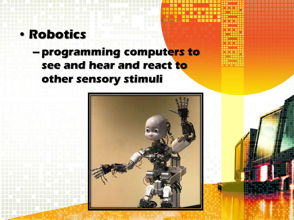Robotics programming computers to see and hear and react to other sensory stimuli