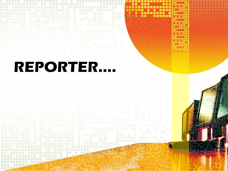 REPORTER….