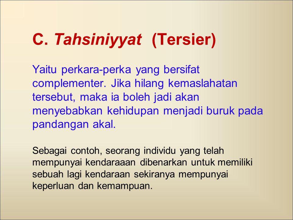 C. Tahsiniyyat (Tersier) Yaitu perkara-perka yang bersifat complementer.