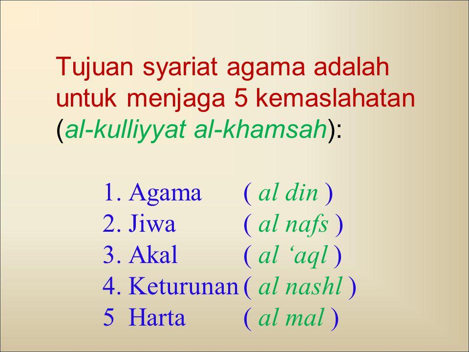 Tujuan syariat agama adalah untuk menjaga 5 kemaslahatan (al-kulliyyat al-khamsah): 1.