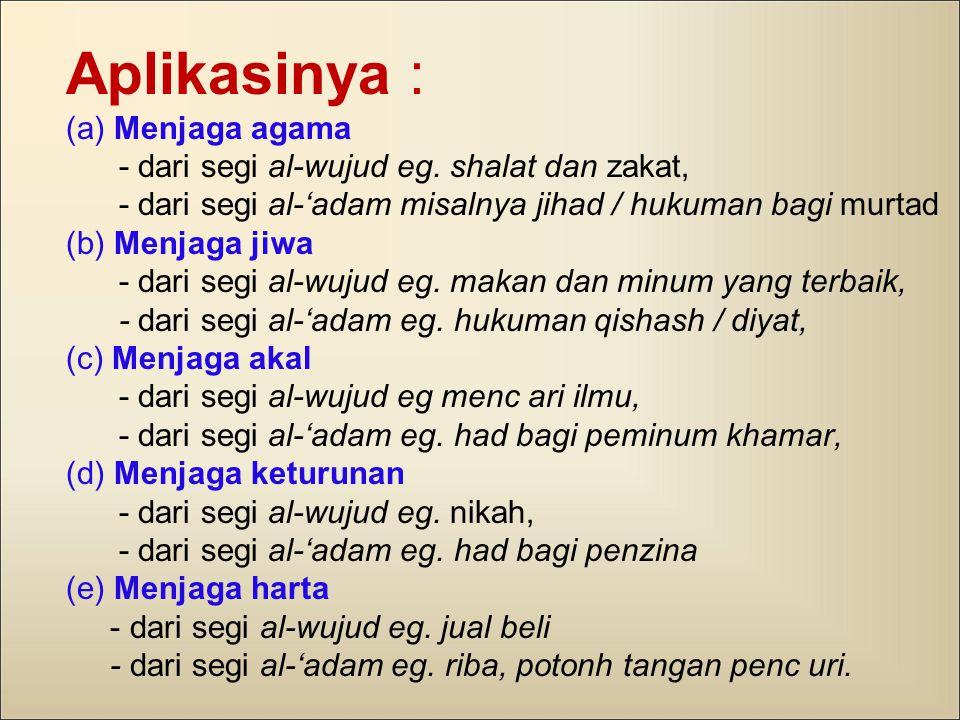 Aplikasinya : (a) Menjaga agama - dari segi al-wujud eg
