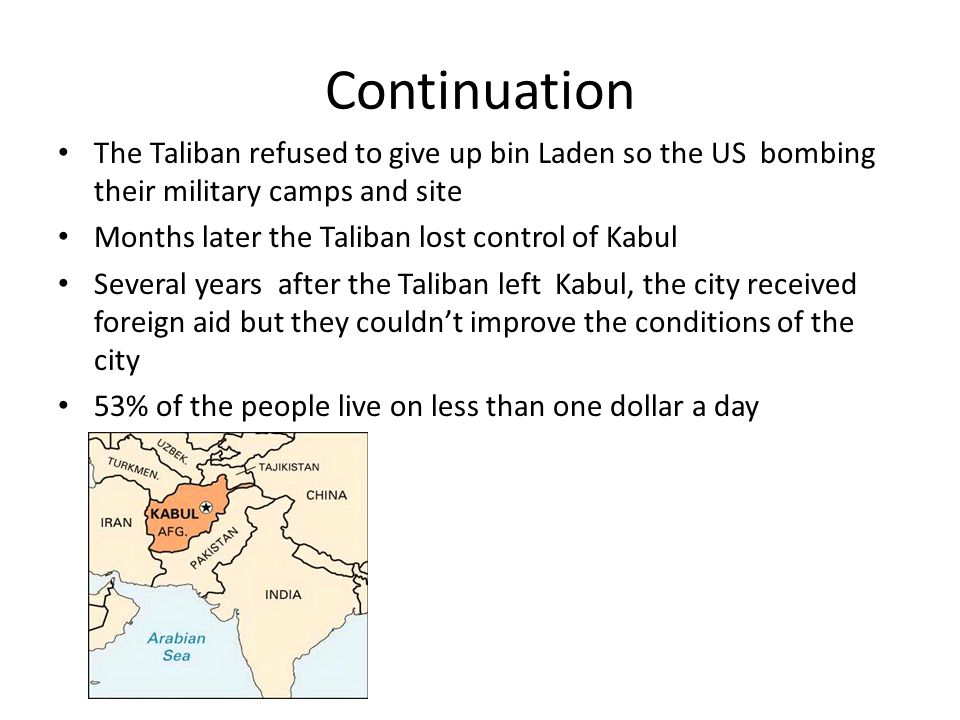 Continuation The Taliban refused to give up bin Laden so the US bombing their military camps and site.