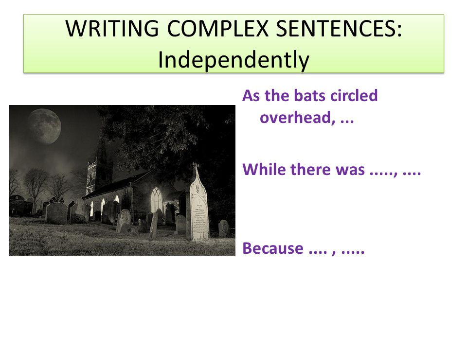 WRITING COMPLEX SENTENCES: Independently